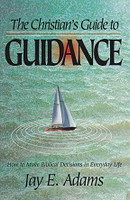 Christian's Guide to Guidance, Biblical Decision Everyday