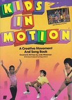 Kids in Motion, a Creative Movement and Song Book