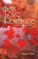 Sex, Love & Romance, Sex Education from the Bible; 2d ed.