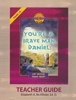 You're a Brave Man, Daniel!, Daniel 1-6, Teacher Guide