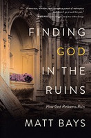 Finding God in the Ruins, How God Redeems Pain
