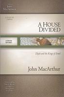 House Divided, A Study in 1 Kings; Elijah & Kings of Israel