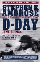 D-Day, June 6, 1944: Climactic Battle of World War II