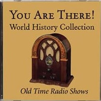 You Are There! World History Collection, Old Time Radio Show