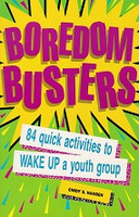 Boredom Busters, 84 quick activities to WAKE UP youth group