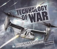 Technology of War, a Stunning Guide to Weapons, Vehicles