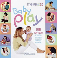 Baby Play, 100 Fun-Filled Activities Maximizing Potential