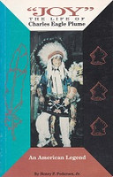 """""""Joy"""" The Life of Charles Eagle Plume, an American Legend"""