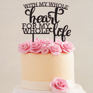 With My Whole Heart ... Acrylic Cake Top