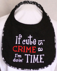 If Cute is A Crime Dog Drool Bib Special Order