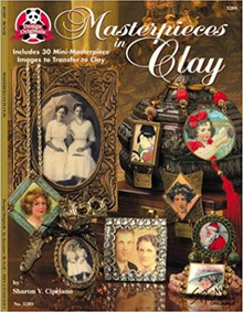 Masterpieces in Clay: Includes 30 Mini-Masterpiece Images to Transfer to Clay...