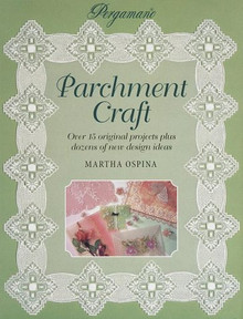 Parchment Craft: Over 15 Original Projects Plus Dozens of New Design Ideas Ospina, Martha