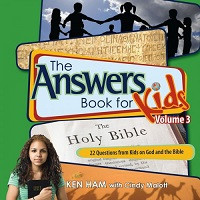Answers Book for Kids 3: 22 Questions from Kids on God and the Bible