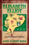 Christian Heroes Then & Now: Elisabeth Elliot: Joyful Surrender