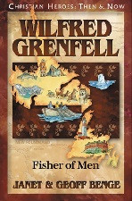 Christian Heroes Then & Now: Wilfred Grenfell: Fisher of Men
