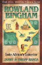 Christian Heroes Then & Now: Rowland Bingham: Into Africa's Interior