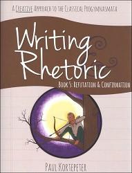 Writing & Rhetoric Book 5: Refutation & Confirmation Student Edition