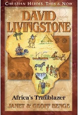 Christian Heroes Then & Now: David Livingstone  Africa's Trailblazer