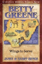 Christian Heroes Then & Now: Betty Greene Wings to Serve