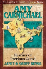 Christian Heroes Then & Now: Amy Carmichael  Rescuer of Precious Gems