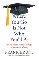 75% Off Sale - Where You Go Is Not Who You'll Be: An Antidote to the College Admissions Mania
