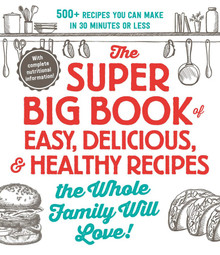 75% Off Sale - The Super Big Book of Easy, Delicious, & Healthy Recipes the Whole Family Will Love!