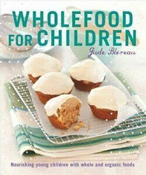 75% Off Sale - Wholefood for Children:  Nourishing Young Children with Whole and Organic Foods