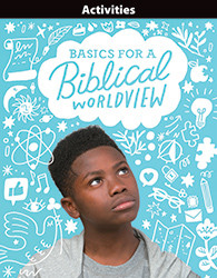 Bible 6 - Basics For a Biblical Worldview Student Activities