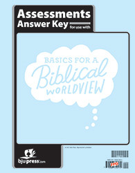 Bible 6 - Basics For a Biblical Worldview Assessments Answer Key
