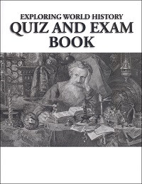 Exploring World History: World History, Literature, and Bible Quiz and Exam Book