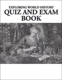Exploring World History: World History, Literature, and Bible Quiz and Exam Book