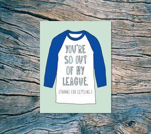 You're So Out of My League Card