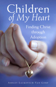 Children of My Heart: Finding Christ through Adoption