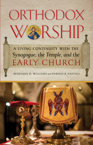 Orthodox Worship: A Living Continuity with the Synagogue, the Temple, and the Early Church by Benjamin D. Williams and Harold B. Anstall ebook
