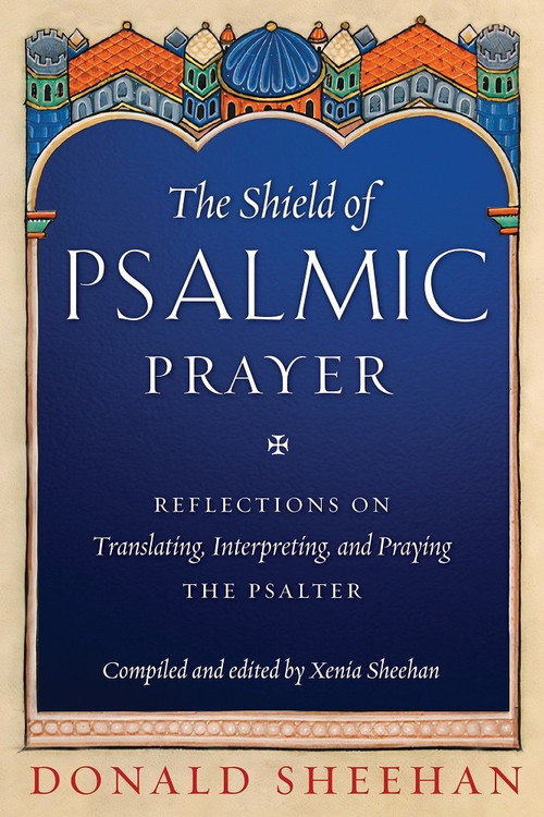 The Shield of Psalmic Prayer: Reflections on Translating, Interpreting, and Praying the Psalter ebook