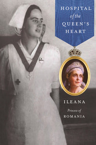 Hospital of the Queen's Heart by Princess Ileana of Romania ebook (Mother Alexandra)