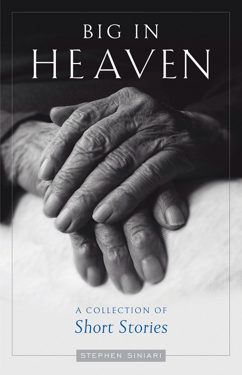 Big in Heaven: A Collection of Short Stories by Stephen Siniari