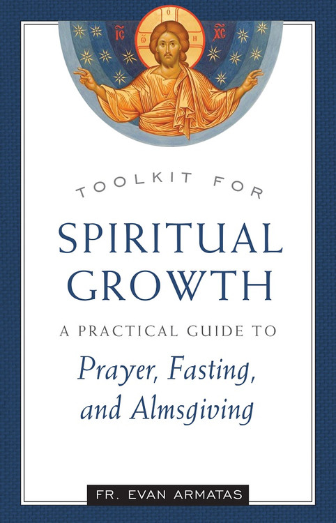 Toolkit for Spiritual Growth: A Practical Guide to Prayer, Fasting, and Almsgiving ebook by Fr. Evan Armatas