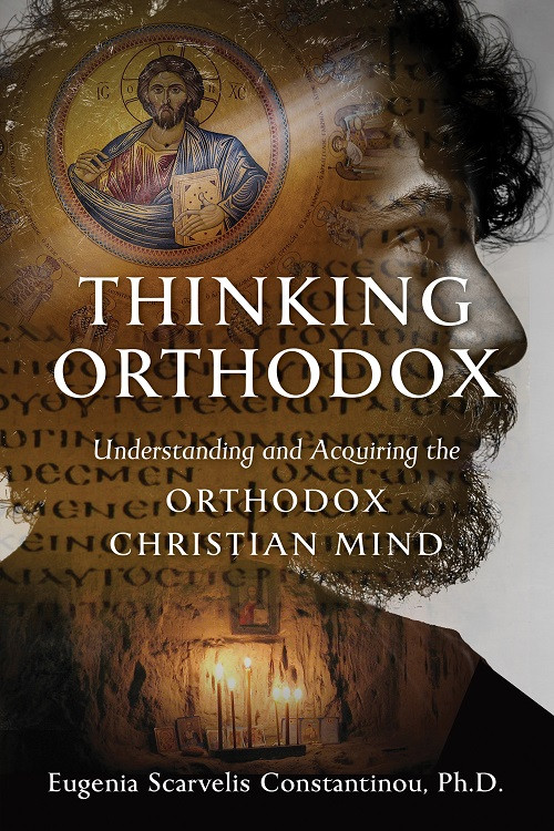 Thinking Orthodox: Understanding and Acquiring the Orthodox Christian Mind ebook by Dr. Eugenia Scarvelis Constantinou