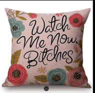 Pillow Cover, Watch Me Now Bitches