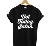 T-Shirt,  Not Today Satan