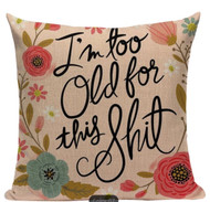 Pillow Cover, I'm Too Old For This Shit