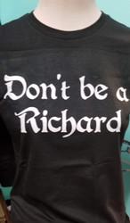 T-Shirt, Don't Be A Richard Black