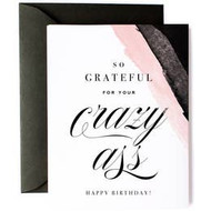 Card, Birthday Grateful For Your Crazy Ass FREE SHIP