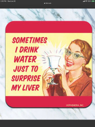 Coaster, Sometimes I Drink Water To Surprise My Liver
