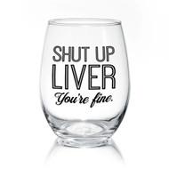 Glass, Wine Shut Up Liver You're Fine 17oz