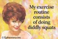 Magnet, Diddly Squats, My Exercise Routine Consists Of