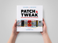 Patch & Tweak - Exploring Modular Synthesis Hardcover Book