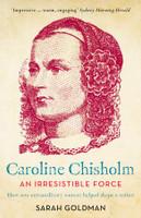 Caroline Chisholm An Irresistible Force