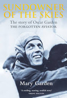 Sundowner of the Skies: The story of Oscar Garden